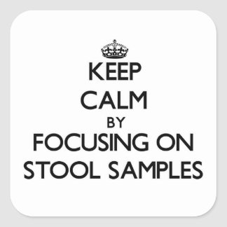 Keep Calm by focusing on Stool Samples Square Sticker