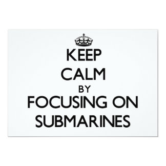 Keep Calm by focusing on Submarines 5x7 Paper Invitation Card