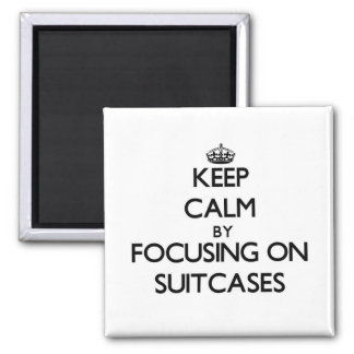 Keep Calm by focusing on Suitcases Fridge Magnets