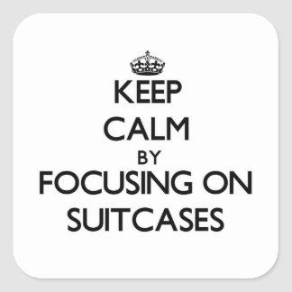 Keep Calm by focusing on Suitcases Square Sticker