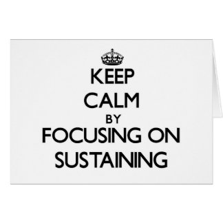 Keep Calm by focusing on Sustaining Greeting Cards