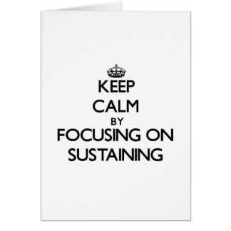 Keep Calm by focusing on Sustaining Greeting Card