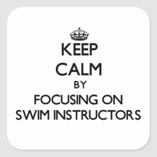 Keep Calm by focusing on Swim Instructors Square Sticker