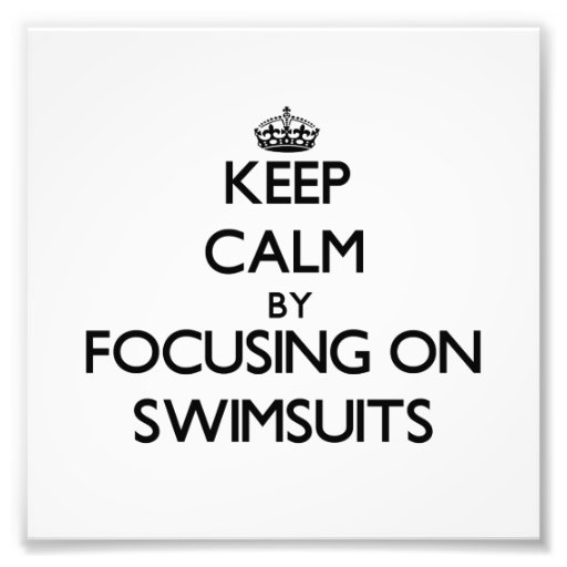 Keep Calm by focusing on Swimsuits Photo