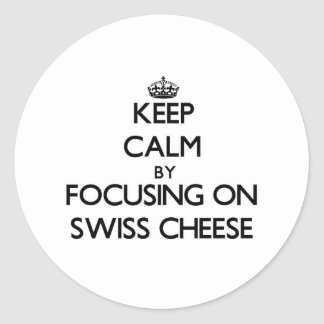 Keep Calm by focusing on Swiss Cheese Round Stickers