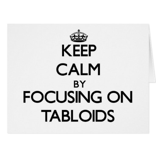 Keep Calm by focusing on Tabloids Cards