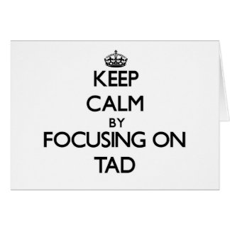 Keep Calm by focusing on Tad Note Card