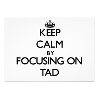 Keep Calm by focusing on Tad Announcement