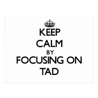 Keep Calm by focusing on Tad Postcard