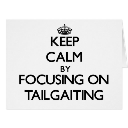 Keep Calm by focusing on Tailgaiting Greeting Card