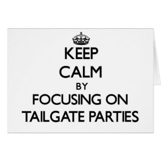 Keep Calm by focusing on Tailgate Parties Greeting Cards