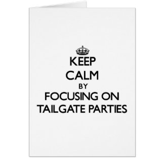 Keep Calm by focusing on Tailgate Parties Greeting Card