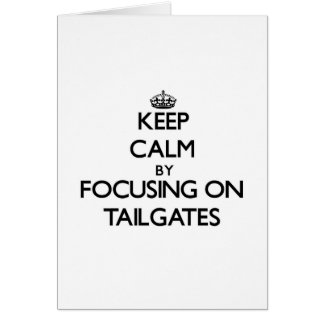 Keep Calm by focusing on Tailgates Greeting Card