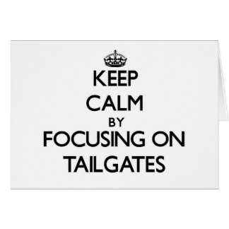 Keep Calm by focusing on Tailgates Card