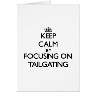Keep Calm by focusing on Tailgating Greeting Cards