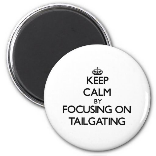 Keep Calm by focusing on Tailgating Magnet