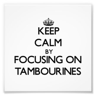 Keep Calm by focusing on Tambourines Photograph