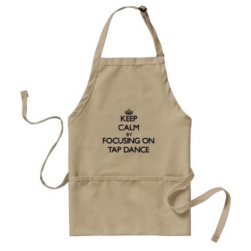 Keep Calm by focusing on Tap Dance Apron
