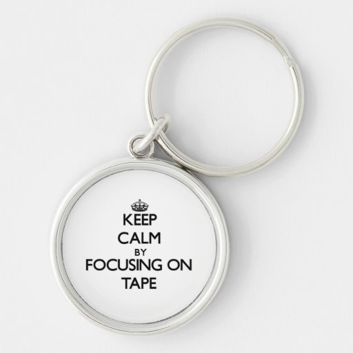 Keep Calm by focusing on Tape Key Chain