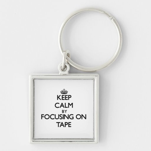 Keep Calm by focusing on Tape Key Chains