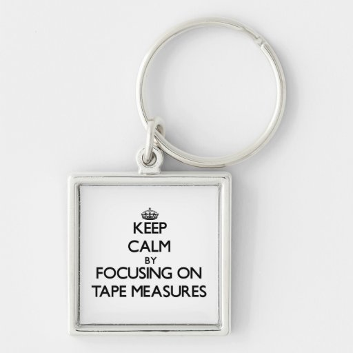 Keep Calm by focusing on Tape Measures Keychain