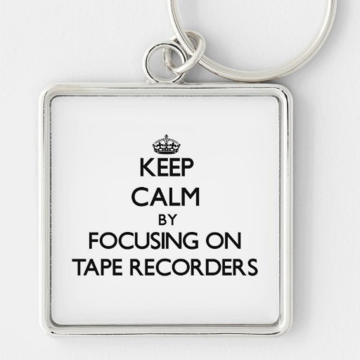 Keep Calm by focusing on Tape Recorders Keychain