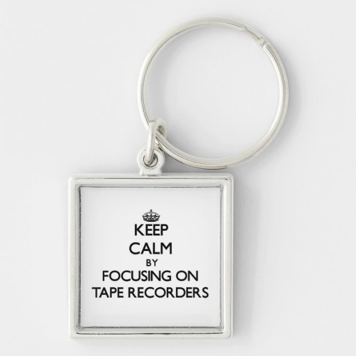 Keep Calm by focusing on Tape Recorders Keychains