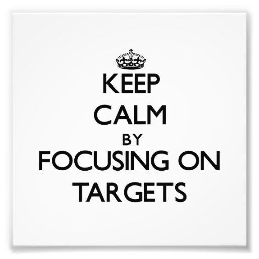 Keep Calm by focusing on Targets Photo Print