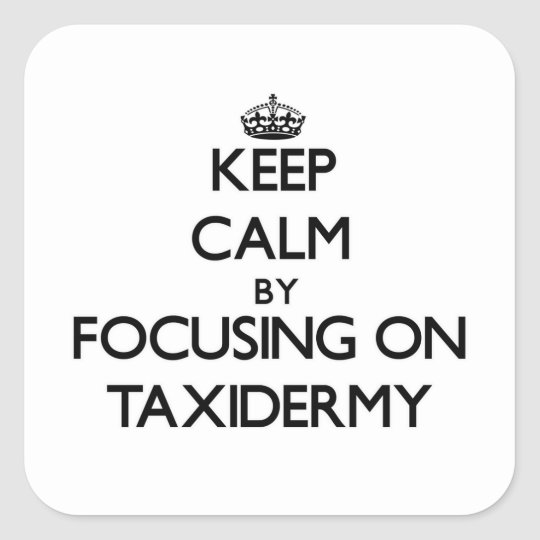 Keep Calm by focusing on Taxidermy Square Sticker