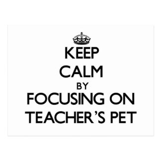 Keep Calm by focusing on Teacher'S Pet Postcards
