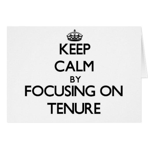 Keep Calm by focusing on Tenure Greeting Card