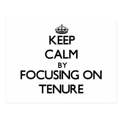 Keep Calm by focusing on Tenure Post Cards