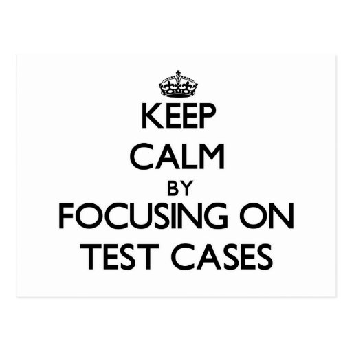Keep Calm by focusing on Test Cases Post Cards