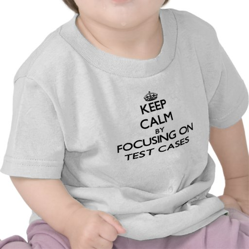Keep Calm by focusing on Test Cases Tshirt