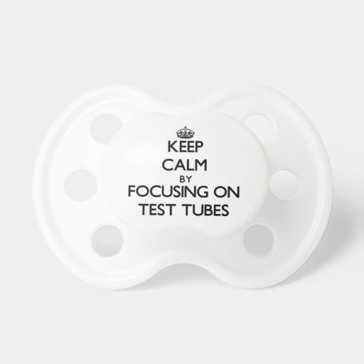 Keep Calm by focusing on Test Tubes Pacifiers