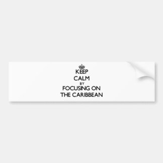Keep Calm by focusing on The Caribbean Bumper Stickers