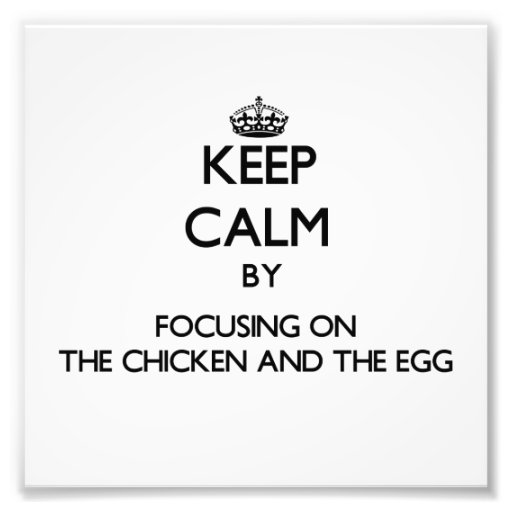 Keep Calm by focusing on The Chicken And The Egg Photographic Print