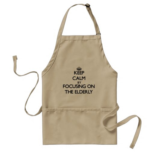Keep Calm by focusing on THE ELDERLY Aprons