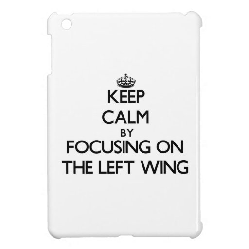 Keep Calm by focusing on The Left Wing Cover For The iPad Mini