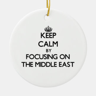 Keep Calm by focusing on The Middle East Ornament