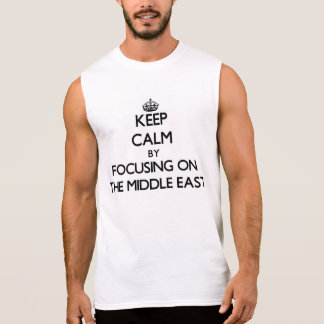 Keep Calm by focusing on The Middle East Sleeveless T-shirts