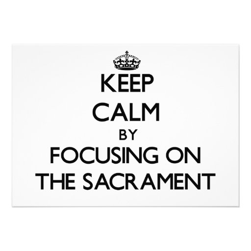 Keep Calm by focusing on The Sacrament Invitations