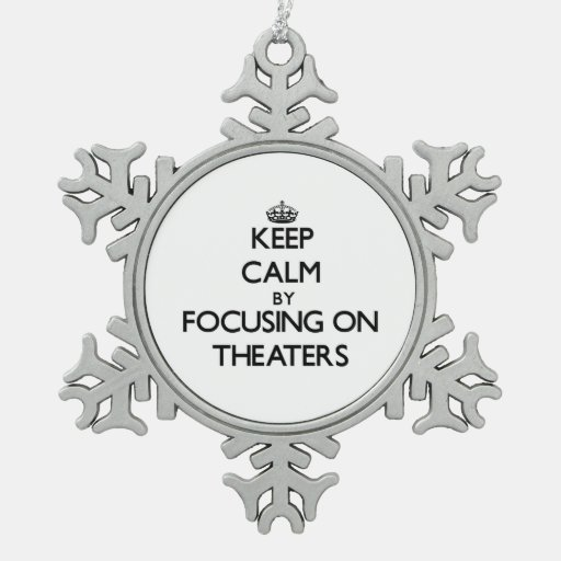 Keep Calm by focusing on Theaters Ornament