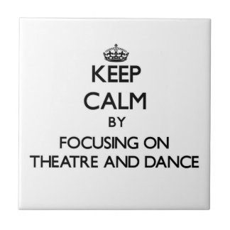 Keep calm by focusing on Theatre And Dance Tile