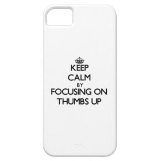 Keep Calm by focusing on Thumbs Up iPhone 5 Cases