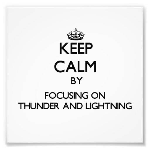 Keep Calm by focusing on Thunder And Lightning Photo Print