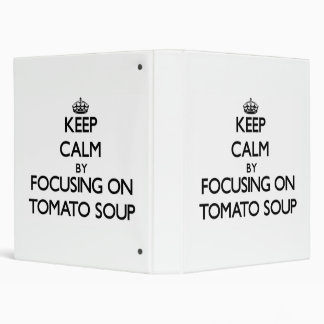 Keep Calm by focusing on Tomato Soup Binders