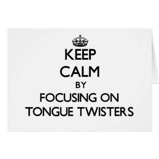 Keep Calm by focusing on Tongue Twisters Card