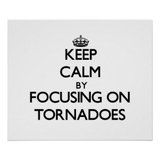 Keep Calm by focusing on Tornadoes Print