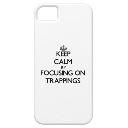 Keep Calm by focusing on Trappings iPhone 5 Covers